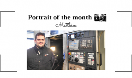 | THE PORTRAIT OF THE MONTH | - Matthieu - MachiningSetter/Operator