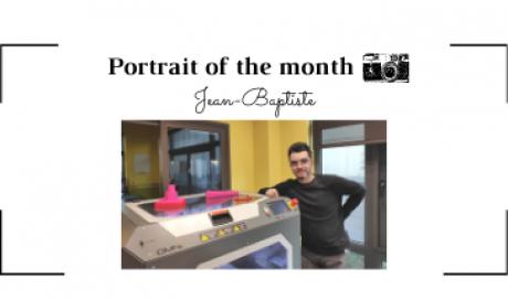 | THE PORTRAIT OF THE MONTH | - Jean-Baptiste - Industrial designer