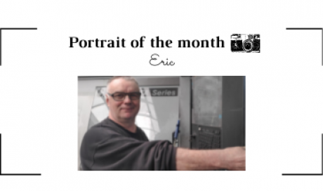 | THE PORTRAIT OF THE MONTH | -  Eric  - Machining Operator/Setter