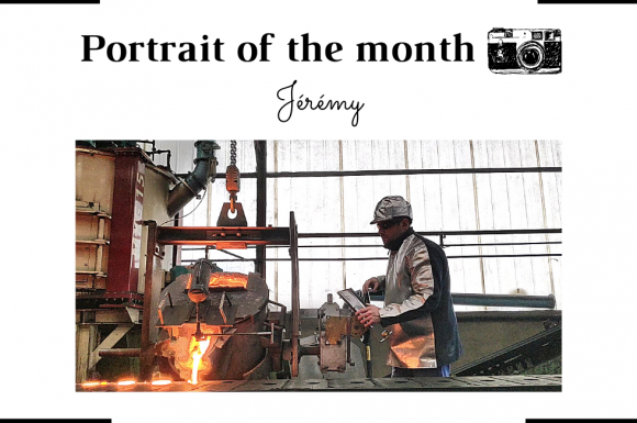   THE PORTRAIT OF THE MONTH   - Jérémy - Casting operator in iron foundry