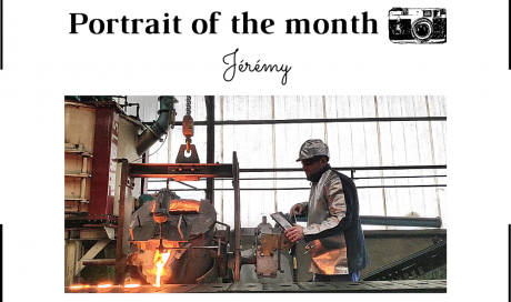| THE PORTRAIT OF THE MONTH | - Jérémy - Casting operator in iron foundry