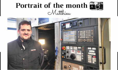 | THE PORTRAIT OF THE MONTH | -  Matthieu - Machining Setter/Operator